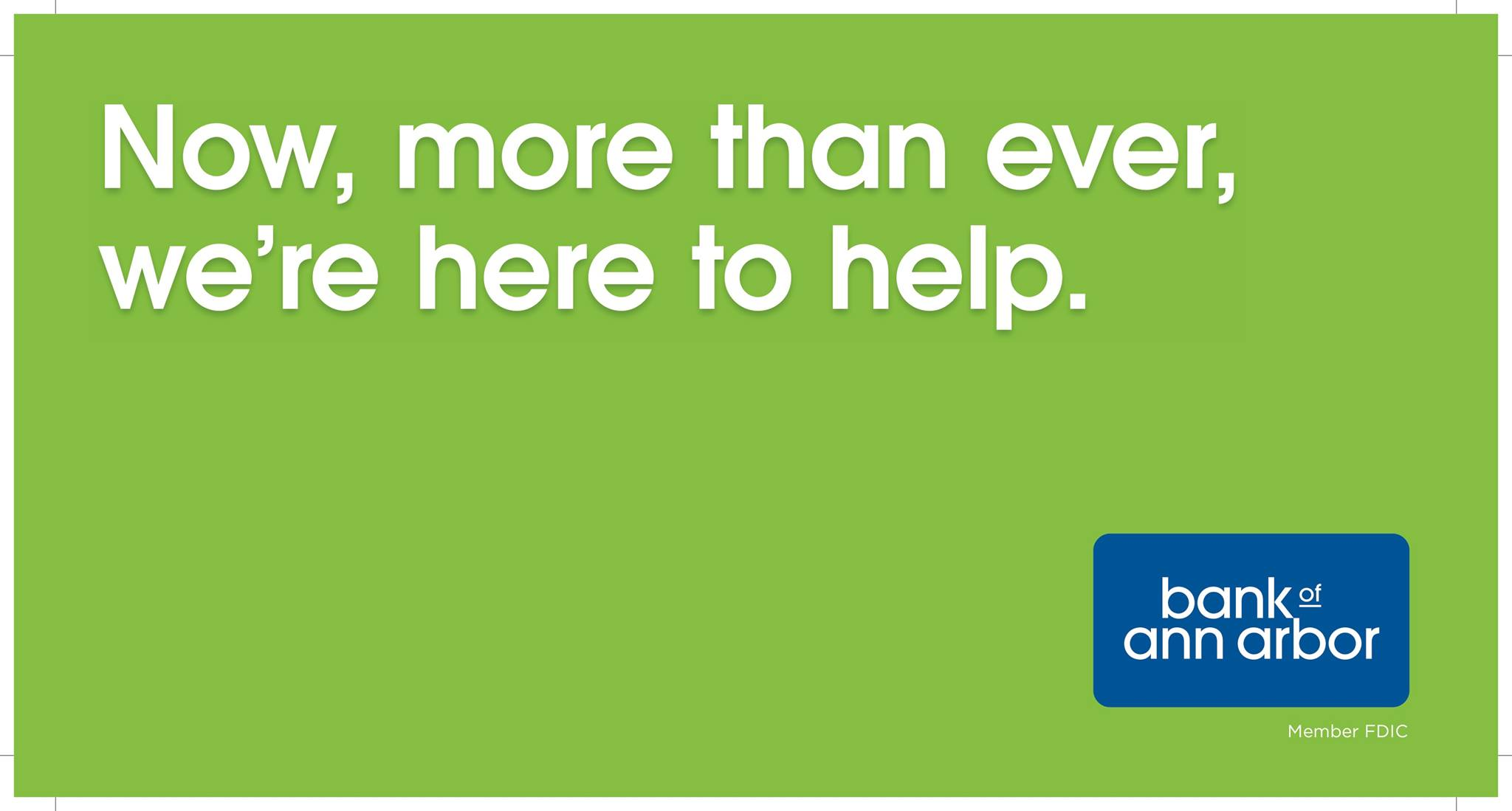 Now, more than ever, we're here to help.
